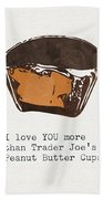 I Love You More Than Peanut Butter Cups Beach Towel
