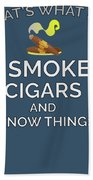 I Smoke Cigars And Know Things Beach Towel