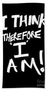 I Think Therefore I Am Beach Towel