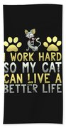 I Work Hard So My Cat Can Live A Better Life Beach Towel