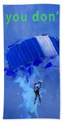 If At First You Don't Succeed, Skydiving's Not For You. Beach Towel