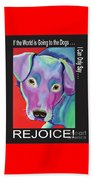 If The World Is Going To The Dogs I Can Only Say Rejoice Beach Towel