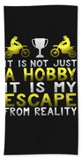 It Is Not Just A Hobby It Is My Escape From Reality Beach Towel