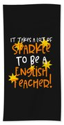 It Takes A Lot Of Sparkle To Be A English Teacher Beach Towel