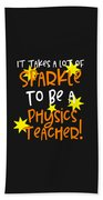 It Takes A Lot Of Sparkle To Be A Physics Teacher Beach Towel
