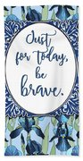 Just For Today, Be Brave Beach Towel