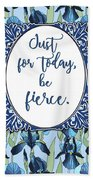 Just For Today, Be Fierce. Beach Towel