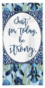 Just For Today, Be Strong. Beach Towel