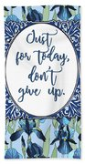 Just For Today, Dont Give Up Beach Towel