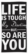 Life Is Tough My Darling, But So Are You Beach Towel