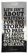 Life Isnot About Waiting For The Storm To Pass Quotes Poster Beach Towel
