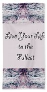 Live Your Life To The Fullest Beach Towel