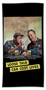Loose Talk Can Cost Lives - Ww2 Beach Towel