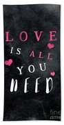 Love Is All You Need Motivational Quote Beach Towel