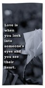 Love Is When You Look Into Someone's Eyes And You See Their Hear Beach Towel