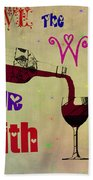 Love The Wine Your With Beach Towel