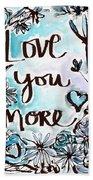 Love You More- Watercolor Art By Linda Woods Beach Towel