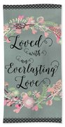 Loved With An Everlasting Love Beach Towel