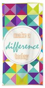 Make A Difference Today Beach Towel