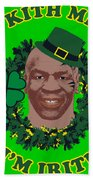 Mike Tyson Funny St. Patrick's Day Design Kith Me I'm Irith Beach Towel