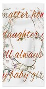 My Daughter - My Baby Girl 2 Beach Towel