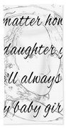 My Daughter - My Baby Girl Beach Towel