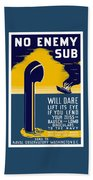 No Enemy Sub Will Dare Lift Its Eye Beach Towel by War Is Hell Store