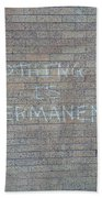 Nothing Is Permanent Beach Towel