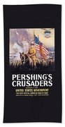 Pershing's Crusaders -- Ww1 Propaganda Beach Towel