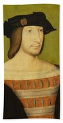 Portrait Of Francis I, King Of France Beach Towel