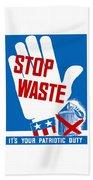 Stop Waste It's Your Patriotic Duty Beach Towel