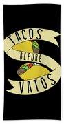 Tacos Before Vatos Beach Towel