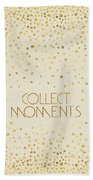 Text Art Collect Moments - Glittering Gold Beach Towel