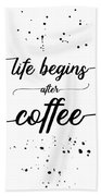 Text Art Life Begins After Coffee Beach Towel