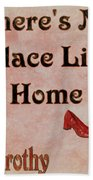 There's No Place Like Home Beach Towel