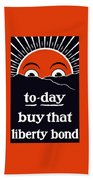 To-day Buy That Liberty Bond Beach Towel