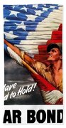 To Have And To Hold - War Bonds Beach Towel
