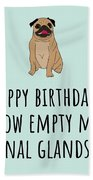 Veterinarian Birthday Card - Veterinary Greeting Card - Empty My Anal Glands - Pug Birthday Card Beach Towel