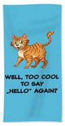 Well, Too Cool To Say Hello Again Funny Cat Gift Beach Towel