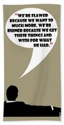 We're Flawed - Mad Men Poster Don Draper Quote Beach Towel