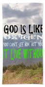Wisdom Quote God Is Like Oxygen You Cant Live Without Him Beach Towel