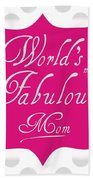 Worlds Most Fabulous Mom Beach Towel