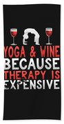 Yoga And Wine Because Therapy Is Expensive Beach Towel