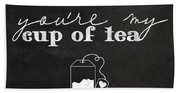 You Are My Cup Of Tea Beach Towel