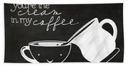 You Are The Cream In My Coffee Beach Towel