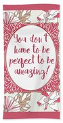 You Don't Have To Be Perfect To Be Amazing Beach Towel