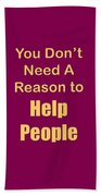 You Dont Need A Reason To Help People 5445.02 Beach Towel