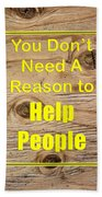 You Dont Need A Reason To Help People 5446.02 Beach Towel