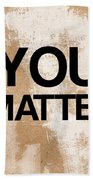 You Matter Beach Towel