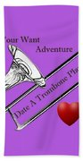 You Want Adventure Date A Trombone Player Beach Towel